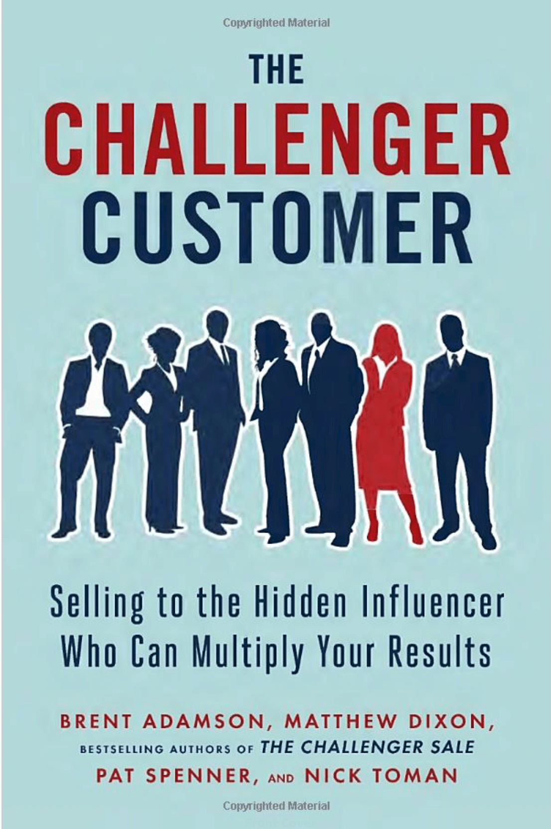 """The Challenger Customer: Selling to the Hidden Influencer Who Can Multiply Your Results"" by Brent Adamson, Matthew Dixon, Pat Spenner, and Nick Toman_Saleslabel.com"
