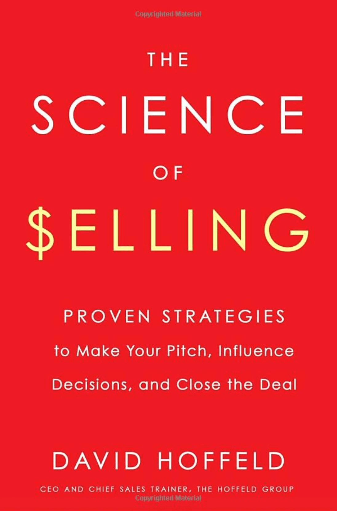 """The Science of Selling: Proven Strategies to Make Your Pitch, Influence Decisions, and Close the Deal""by David Hoffeld_Saleslabel.com"