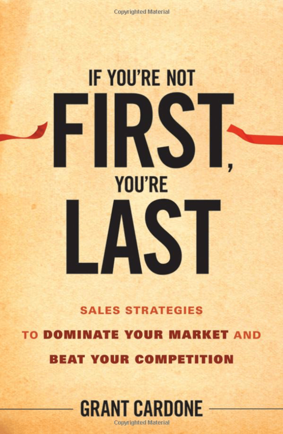 """If You're Not First, You're Last: Sales Strategies to Dominate Your Market and Beat Your Competition"" by Grant Cardone_Saleslabel.com"