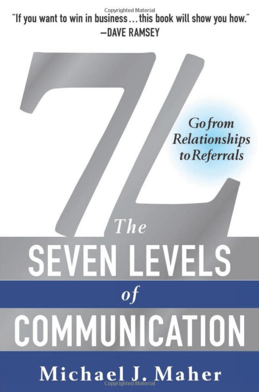 """7L: The Seven Levels of Communication: Go From Relationships to Referrals"" by Michael J. Maher"
